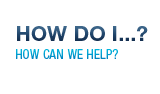 How Do I...? - How Can We Help?